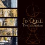 Jo Quail - Five Incantations